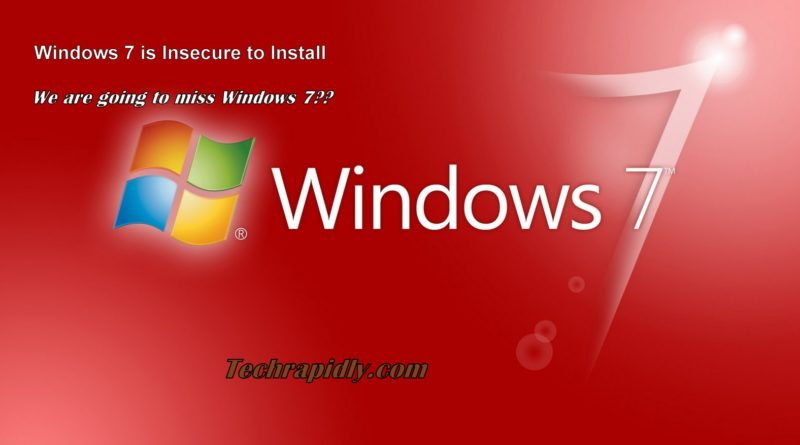 Windows 7 is Insecure and dangerous to Install