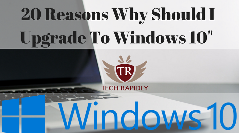 Top 20 reasons you should upgrade to Windows 10