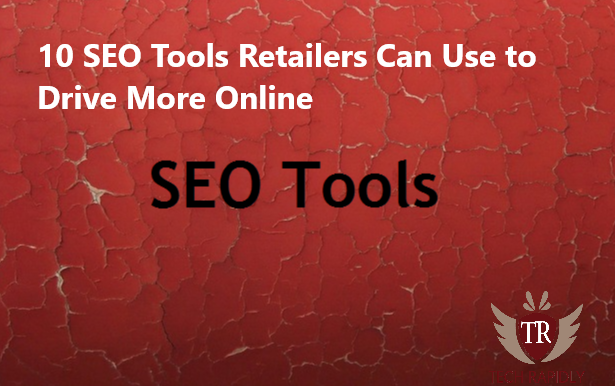10 SEO Tools Retailers Can Use to Drive More Online