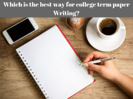 Which is the best way for college term paper Writing